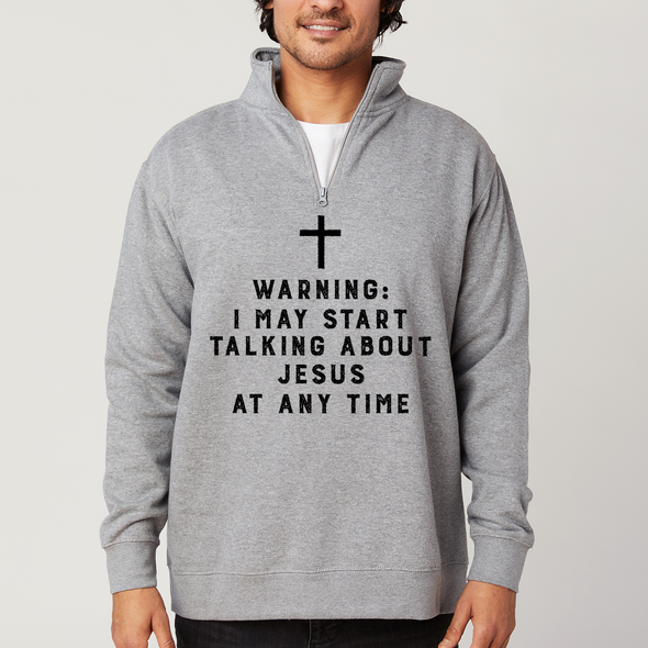 Warning I May Start Talking About Jesus At Any Time Quarter-Zip Pullover