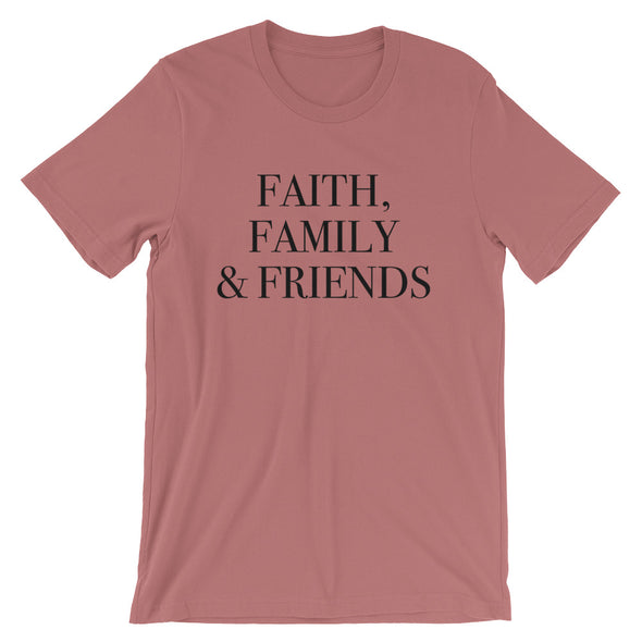 Faith Family and Friends Unisex T-Shirt