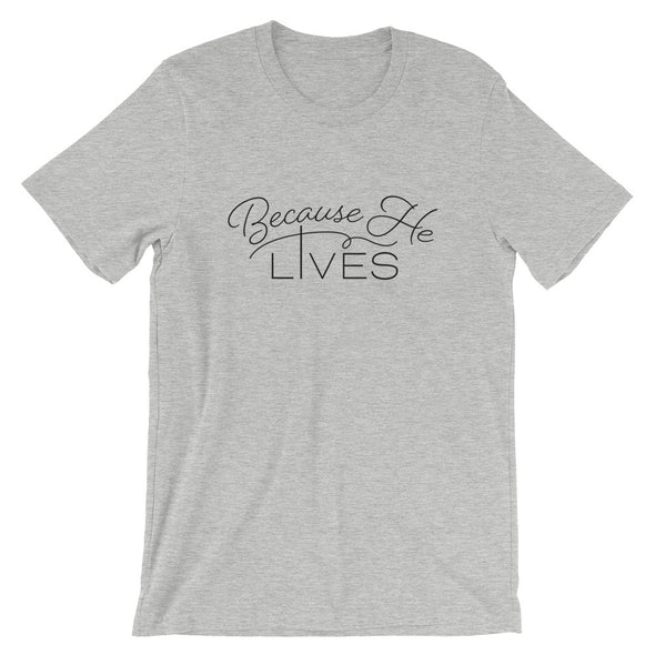 Because He Lives Unisex T-Shirt
