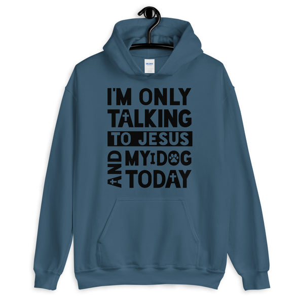 Only Talking To Jesus and My Dog Unisex Hoodie