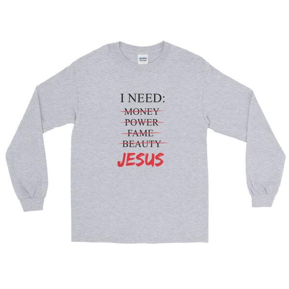 I Need Long Sleeve T-Shirt