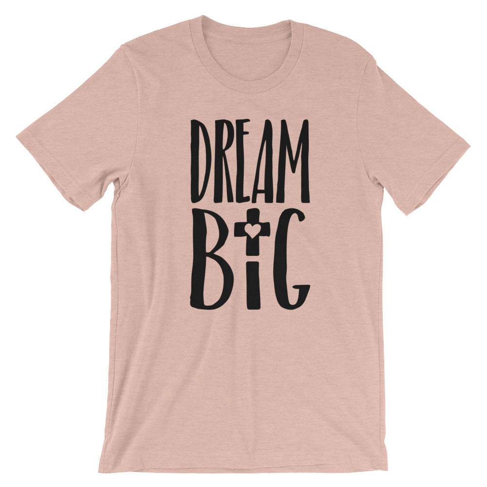 Dream Big Love Unisex T-Shirt