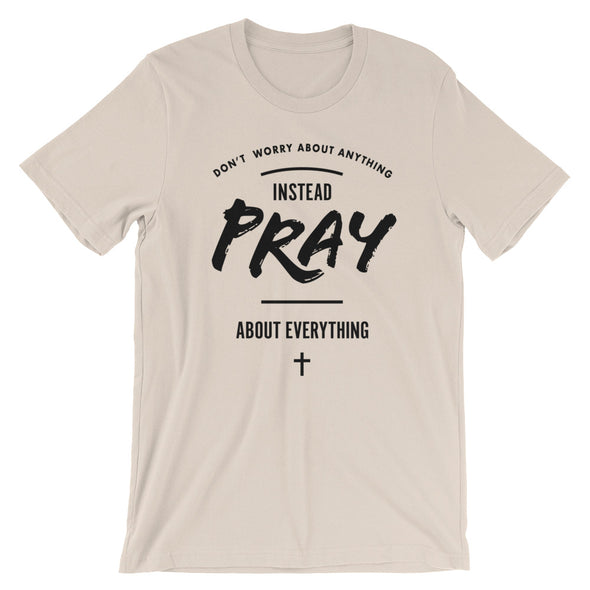 Pray About Everything Unisex T-Shirt