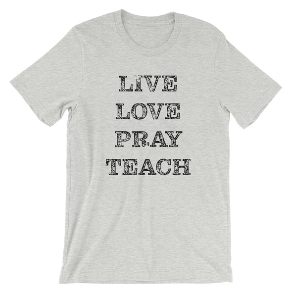 Live Love Pray Teach Unisex T-Shirt