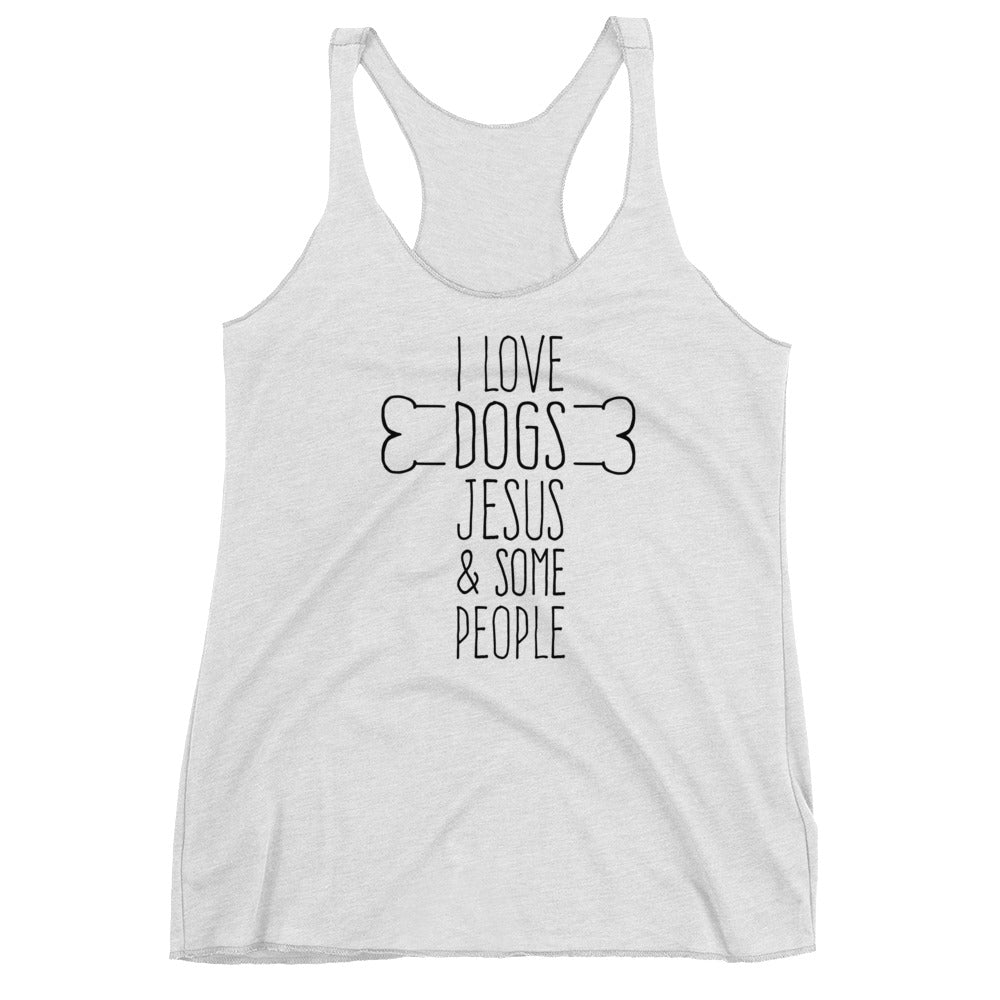 Dogs Jesus and Some People Women's Racerback Tank