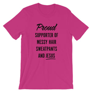 Messy Hair, Sweatpants and Jesus Unisex T-Shirt