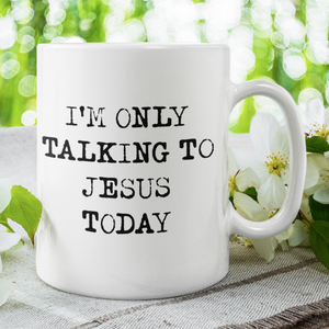 I'm Only Talking To Jesus Today Mug