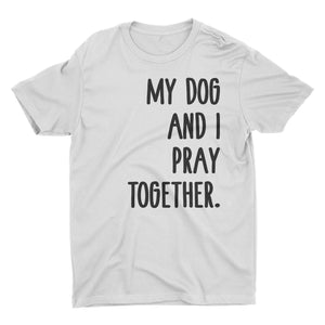 My Dog And I Pray Together.