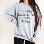 I'm Only Talking To Jesus Today Unisex Sweatshirt