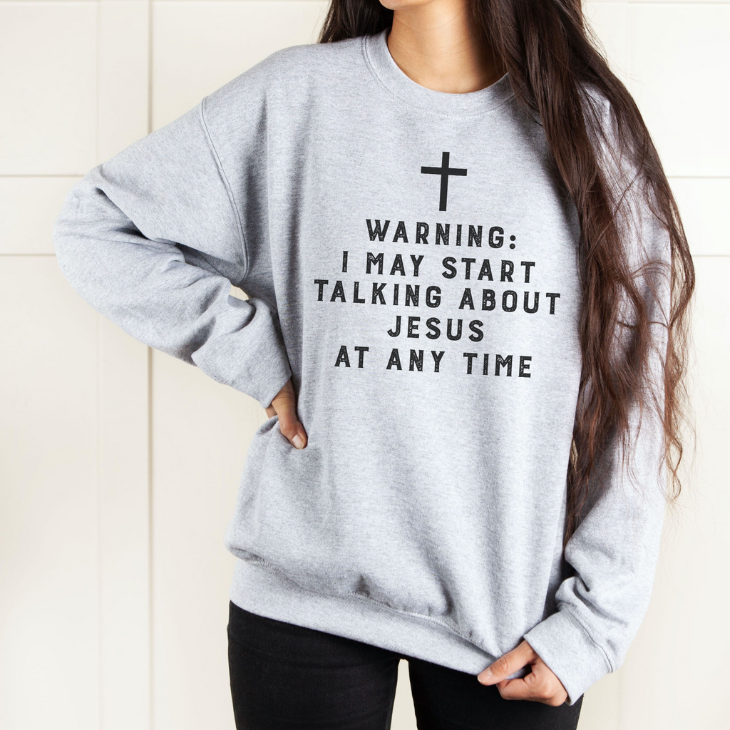 Warning I May Start Talking About Jesus Unisex Sweatshirt