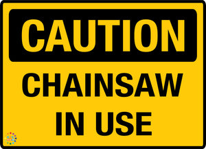 CAUTION CHAINSAW <br/> IN USE