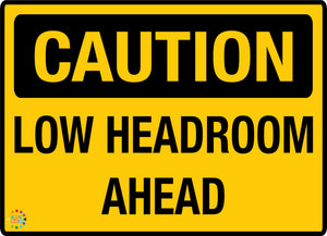 Caution Low Headroom Ahead Sign - K2K Signs