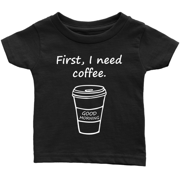 First, I need coffee. Girl T-Shirt