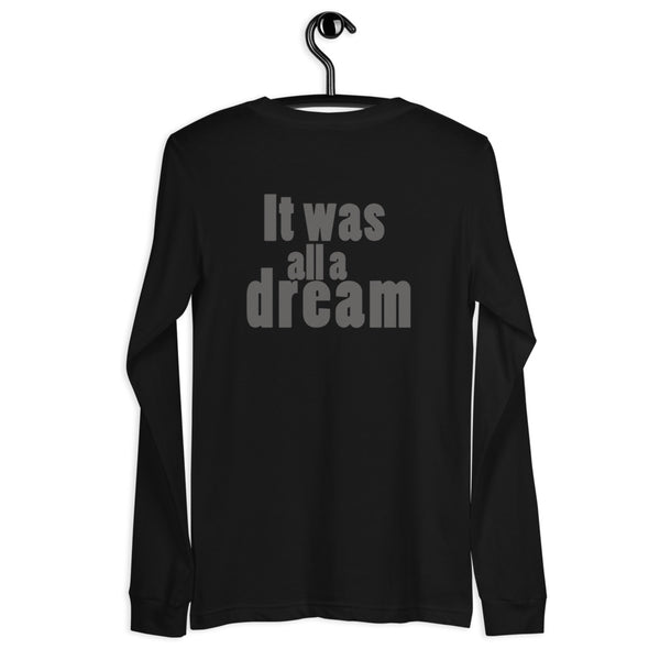 It Was All a Dream Long Sleeve Tee