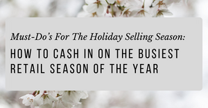 Must-Do's For The Holiday Selling Season - How To Cash In On The Busiest Retail Season Of The Year | Ecommerce Expert