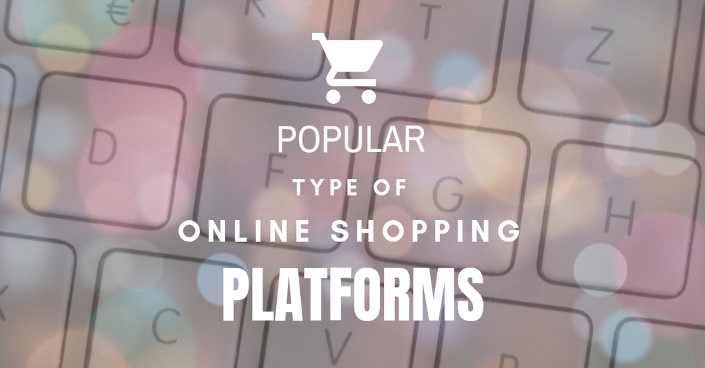 Popular Type of Online Shopping Platforms