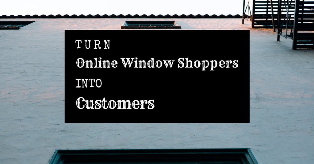 Turn Online Window Shoppers into Customers | Ecommerce Expert
