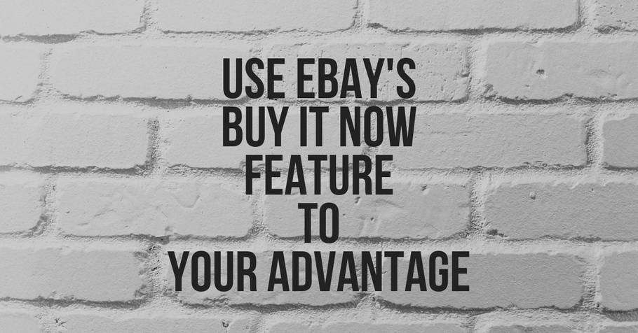 "Use Ebay's ""Buy It Now"" Feature to Your Advantage 