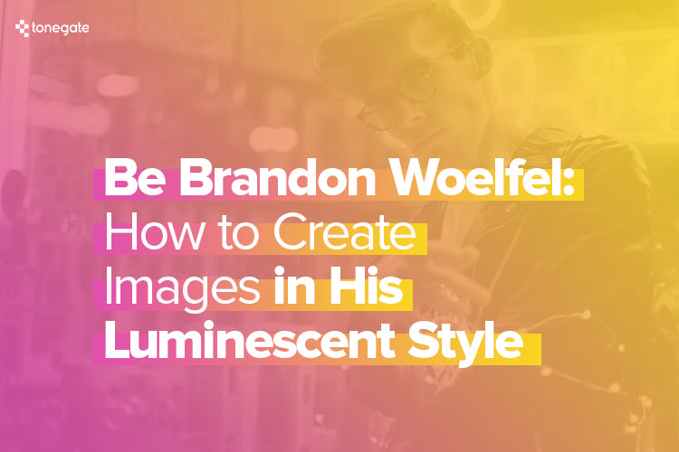 Be Brandon Woelfel: How to Create Images in His Luminescent Style