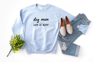 Dog Mom Life is Ruff Sweatshirt