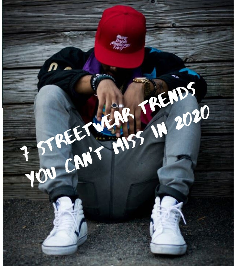 7 Streetwear Trends You Can't Miss in 2020