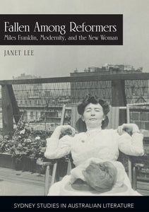 Read an extract from Fallen among Reformers: Miles Franklin, Modernity and the New Woman