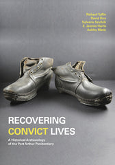 Cover of Recovering Convict Lives: A Historical Archaeology of the Port Arthur Penitentiary by Richard Tuffin, David Roe, Sylvana Szydzik, E. Jeanne Harris, and Ashley Matic. The cover shows a paid of once black lace-up shoes agains a grey background.