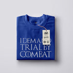 T Shirt Geek - Game Of Thrones I Demand Trial By Combat