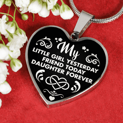 MY LITTLE GIRL YESTERDAY - FRIEND TODAY - DAUGHTER FOREVER - SILVER HEART NECKLACE - podprintz.com