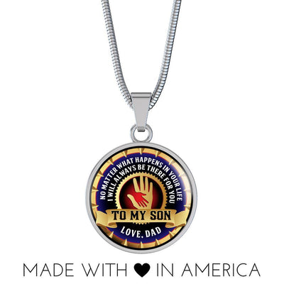 To My Son, No Matter What, Love Dad - Silver Finished Chain Pendant Circle Necklace - podprintz.com