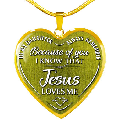 To My Daughter: Because Of You Jesus Loves Me - New Colors - Heart Necklace