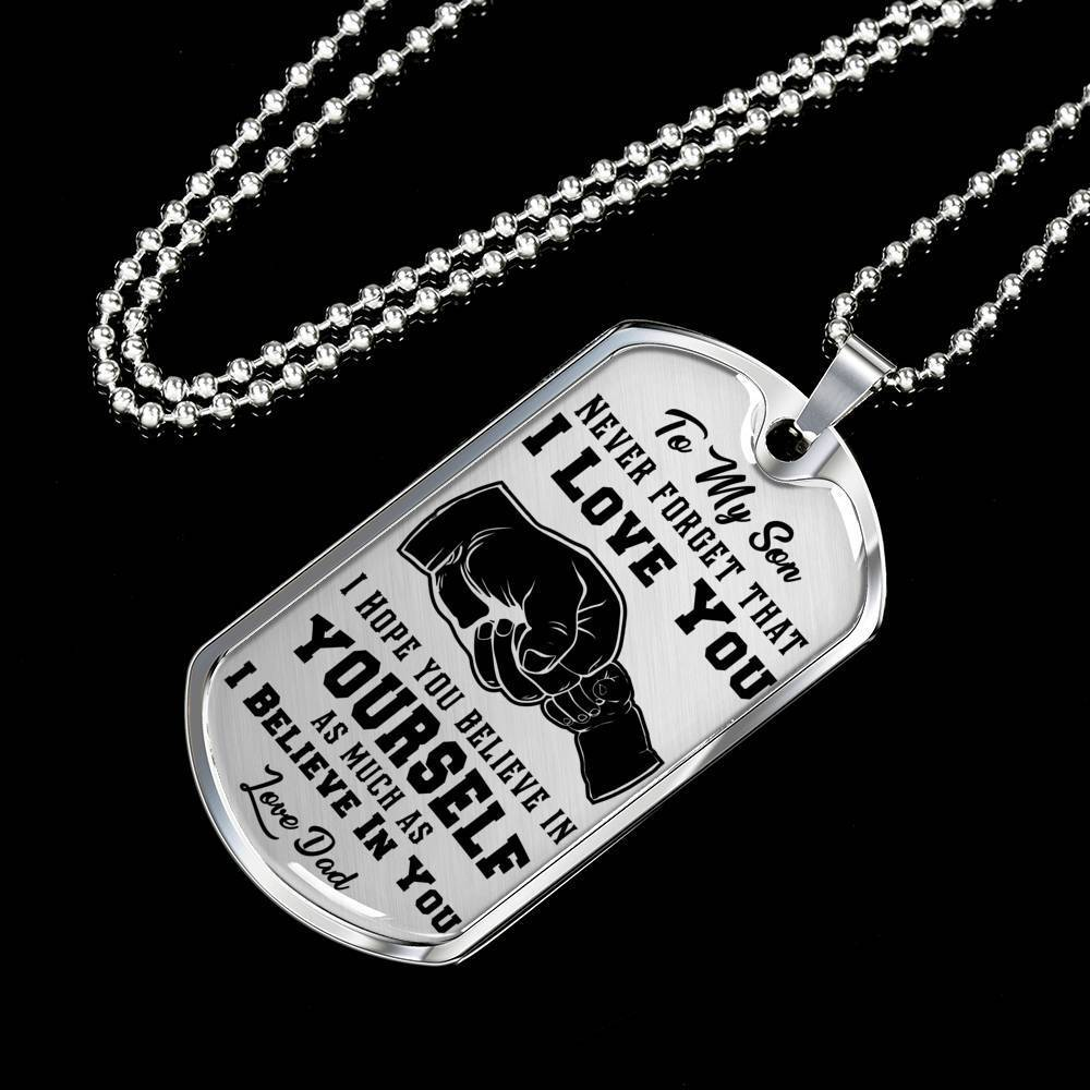 To My Son Believe In Yourself Love Dad Silver Or Gold Dog Tag