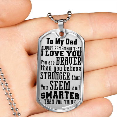 To My Dad: You Are Braver - Dog Tag