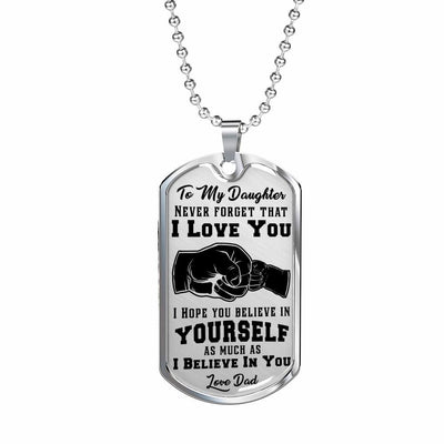 To My Daughter I Believe In You, Silver or Gold Finished Dog Tag (Black on Transparent) - podprintz.com