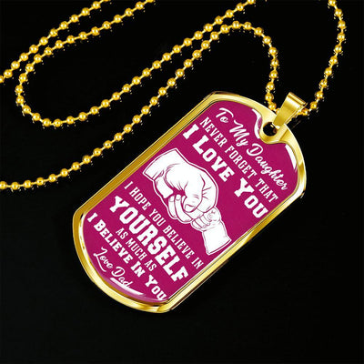 To My Daughter I Believe In You, Silver or Gold Finished Dog Tag (White on Pink) - podprintz.com