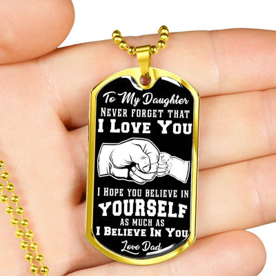 To My Daughter I Believe In You, Silver or Gold Finished Dog Tag (White on Black) - podprintz.com