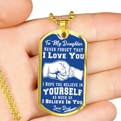 To My Daughter I Believe In You, Silver or Gold Finished Dog Tag (White on Blue) - podprintz.com