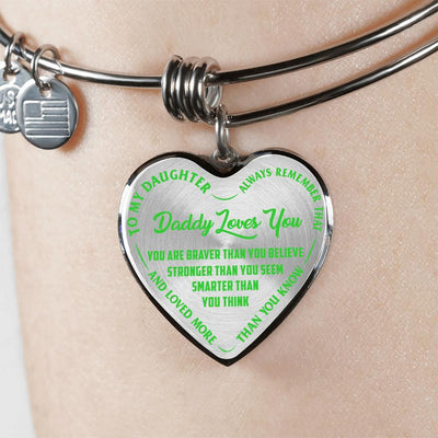 TO MY DAUGHTER - DADDY LOVES YOU - (LIGHT GREEN ON TRANSPARENT) SILVER OR GOLD FINISHED HEART BANGLE BRACELET - podprintz.com