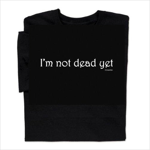 I'm not Dead Yet T Shirt (Monty Python Holy Grail)-shirt - www.Gifteee.com - Cool Gifts \ Unique Gifts - The Best Gifts for Men, Women and Kids of All Ages