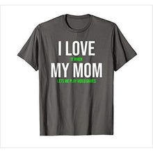 Load image into Gallery viewer, I Love My Mom... T-shirt - Find funny gift ideas, the best gag gifts, gifts for pranksters that will make everybody laugh out loud at Gifteee Cool gifts, Funny gag Gifts for adults and kids