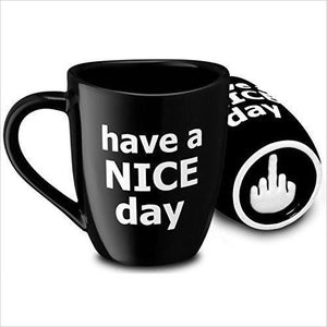 Have a Nice Day Coffee Mug-Kitchen - www.Gifteee.com - Cool Gifts \ Unique Gifts - The Best Gifts for Men, Women and Kids of All Ages