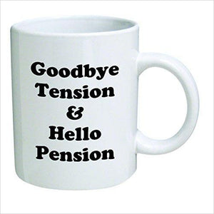 Retirement Coffee Mug, Good Bye Tension And Hello Pension - Find funny gift ideas, the best gag gifts, gifts for pranksters that will make everybody laugh out loud at Gifteee Cool gifts, Funny gag Gifts for adults and kids