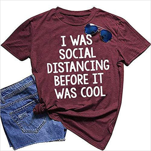 I was Social Distancing Before It was Cool - Gifteee. Find cool & unique gifts for men, women and kids