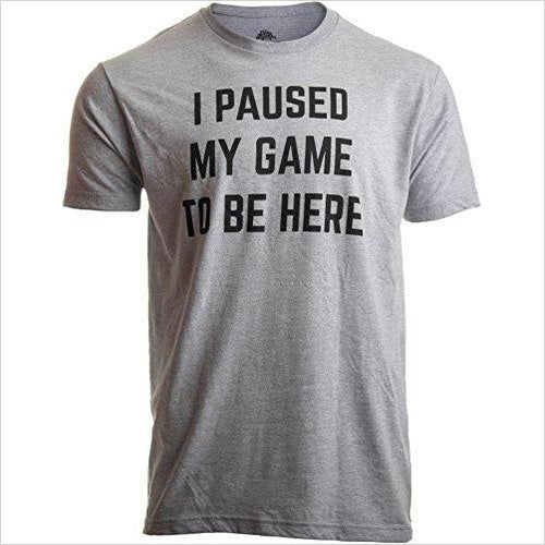 dd8c9cdd I Paused My Game to Be Here Shirt-Apparel - www.Gifteee.com