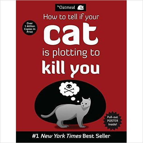 How to Tell If Your Cat Is Plotting to Kill You (The Oatmeal)-Book - www.Gifteee.com - Cool Gifts \ Unique Gifts - The Best Gifts for Men, Women and Kids of All Ages