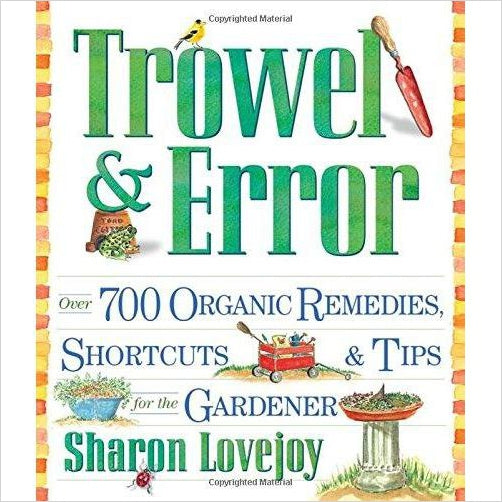 Trowel and Error: Over 700 Organic Remedies, Shortcuts, and Tips for the Gardener - Gifteee. Find cool & unique gifts for men, women and kids