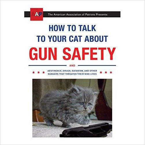 How to Talk to Your Cat About Gun Safety-Book - www.Gifteee.com - Cool Gifts \ Unique Gifts - The Best Gifts for Men, Women and Kids of All Ages