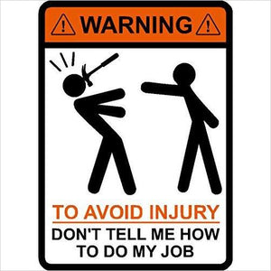 WARNING To Avoid Injury Don't Tell Me How To Do My Job - Find unique decor gifts for the office and workplace, get cool gadgets for your office desk and cubicle at Gifteee Cool gifts, Unique decor Gifts for the office and workplace