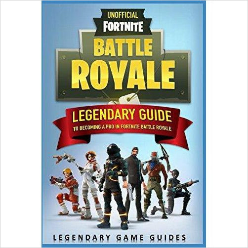 Fortnite: The Legendary Guide to becoming a Pro in Fortnite Battle Royale-book - www.Gifteee.com - Cool Gifts \ Unique Gifts - The Best Gifts for Men, Women and Kids of All Ages