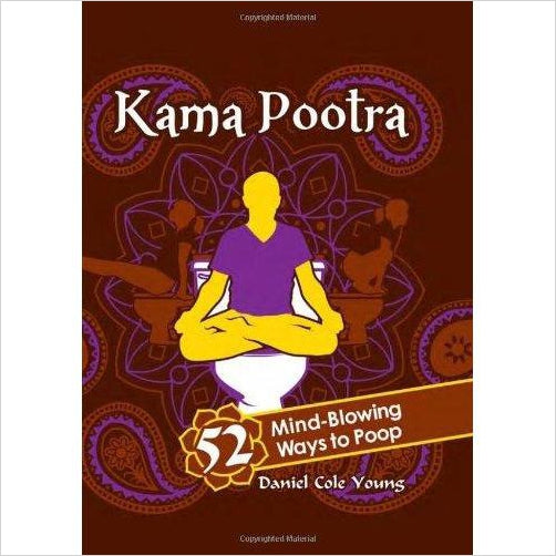 Kama Pootra: 52 Mind-Blowing Ways to Poop - Find funny gift ideas, the best gag gifts, gifts for pranksters that will make everybody laugh out loud at Gifteee Cool gifts, Funny gag Gifts for adults and kids